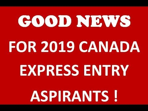 GOOD NEWS ! For all 2019 Canada Express Entry Aspirants !