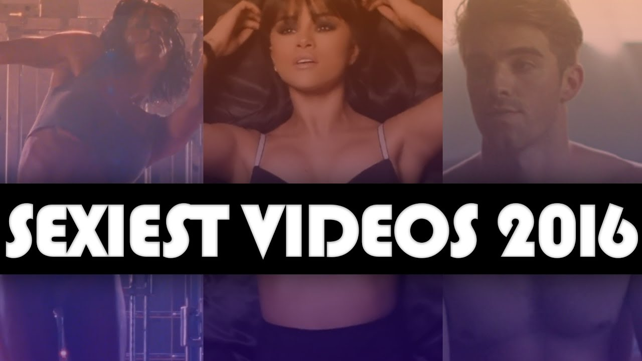 20 Sexiest Music Videos Of 2016 Youtube