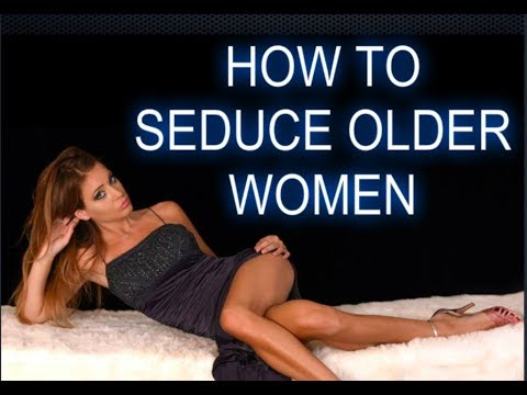 How to seduce a 60 year old woman