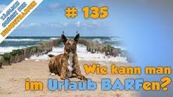 TGH 135 - BARFen im Urlaub - so geht's ganz einfach - Hundeschule Stadtfelle