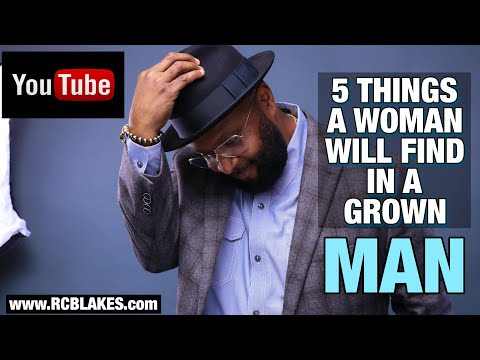 5 THINGS A WOMAN WILL FIND IN A GROWN MAN FROM THE BEGINNING