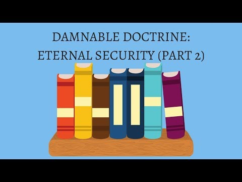 DAMNABLE DOCTRINE OF ETERNAL SECURITY - PART 2 with Dr. Yankee Arnold