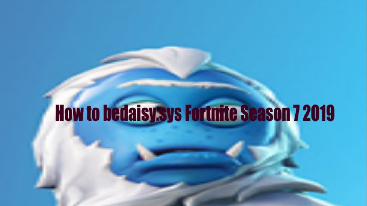 How to fix bedaisy.sys Fortnite Season 7 2018 and 2019 ...