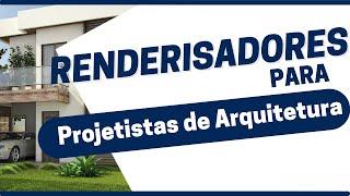 Melhores Renderisadores para Projetista de arquitetura