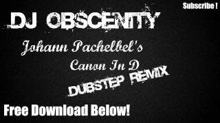 Dj Obscenity- Canon In D [Dubstep Remix]