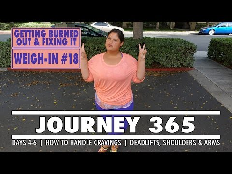 GETTING BURNED OUT AND FIXING IT | WEIGH-IN 18 | JOURNEY 365 DAYS 115-121 | WEIGH IN