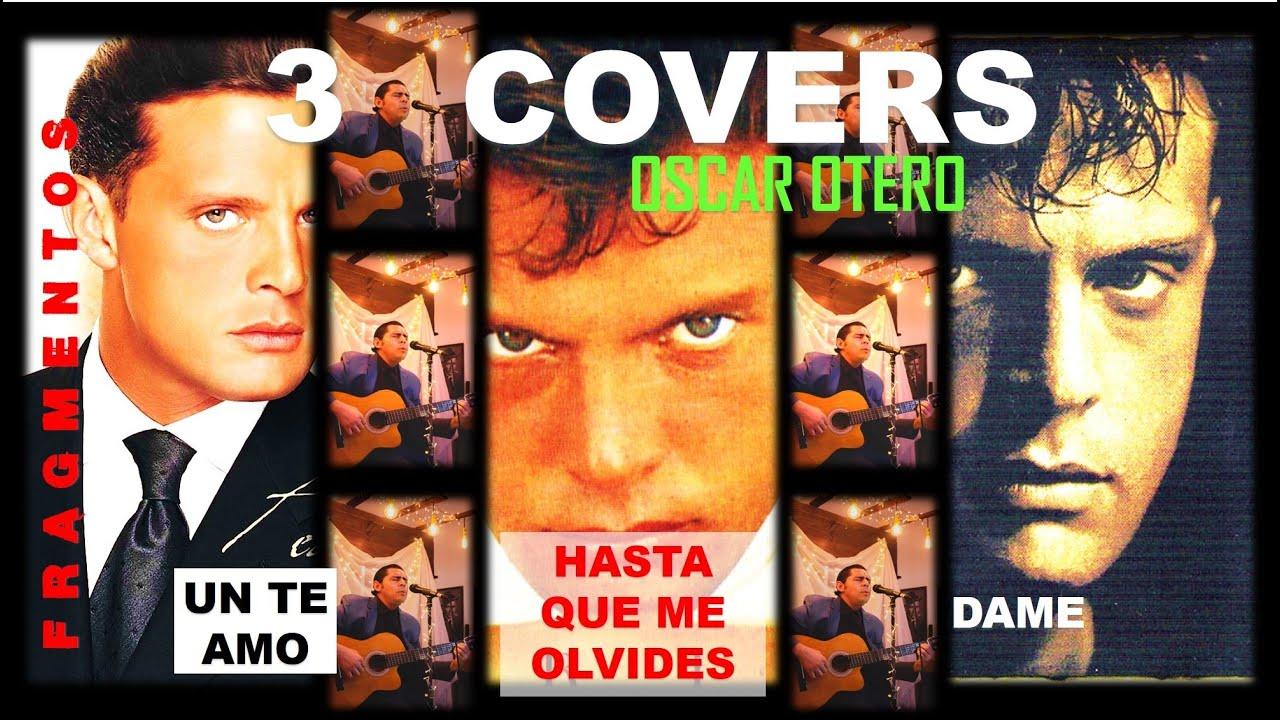UN TE AMO / HASTA QUE ME OLVIDES / DAME COVER OSCAR LAM (OSCAR OTERO) LUIS MIGUEL FRAGMENTOS