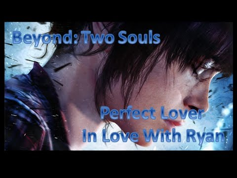 Beyond: Two Souls Trophy Guide l Perfect Lover & In Love With Ryan