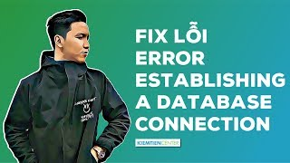 Hướng dẫn fix lỗi Error establishing a database connection trong Wordpress | Kiemtiencenter