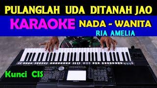 PULANGLAH UDA - Ria Amelia   KARAOKE Nada Cewek / Wanita, HD