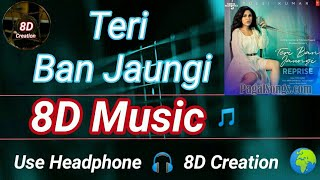 teri-ban-jaungi-reprise-tulsi-kumar-8d-song-music--f0-9f-8e-b5-use-headphone--f0-9f-8e-a7