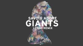 Savoir Adore - Giants (Lenno Remix) [Audio]
