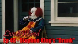 """Live & Wired Ep 46: Stephen King's """"Drunk"""""""