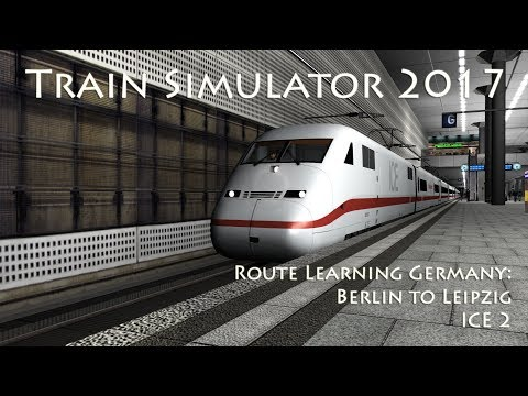 Train Simulator 2017 - Route Learning Germany: Berlin to Leipzig (ICE 2)