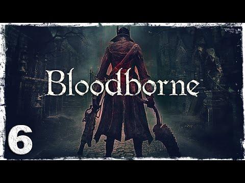Смотреть прохождение игры [PS4] Bloodborne. #6: Босс: Отец Гаскойн.