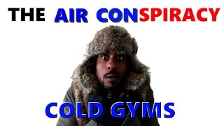 COLD GYMS: The Air CONspiracy