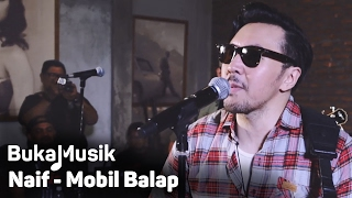 Naif - Mobil Balap | BukaMusik