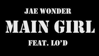 Jae Wonder - Main Girl (Free-verse) ft. Lo'D