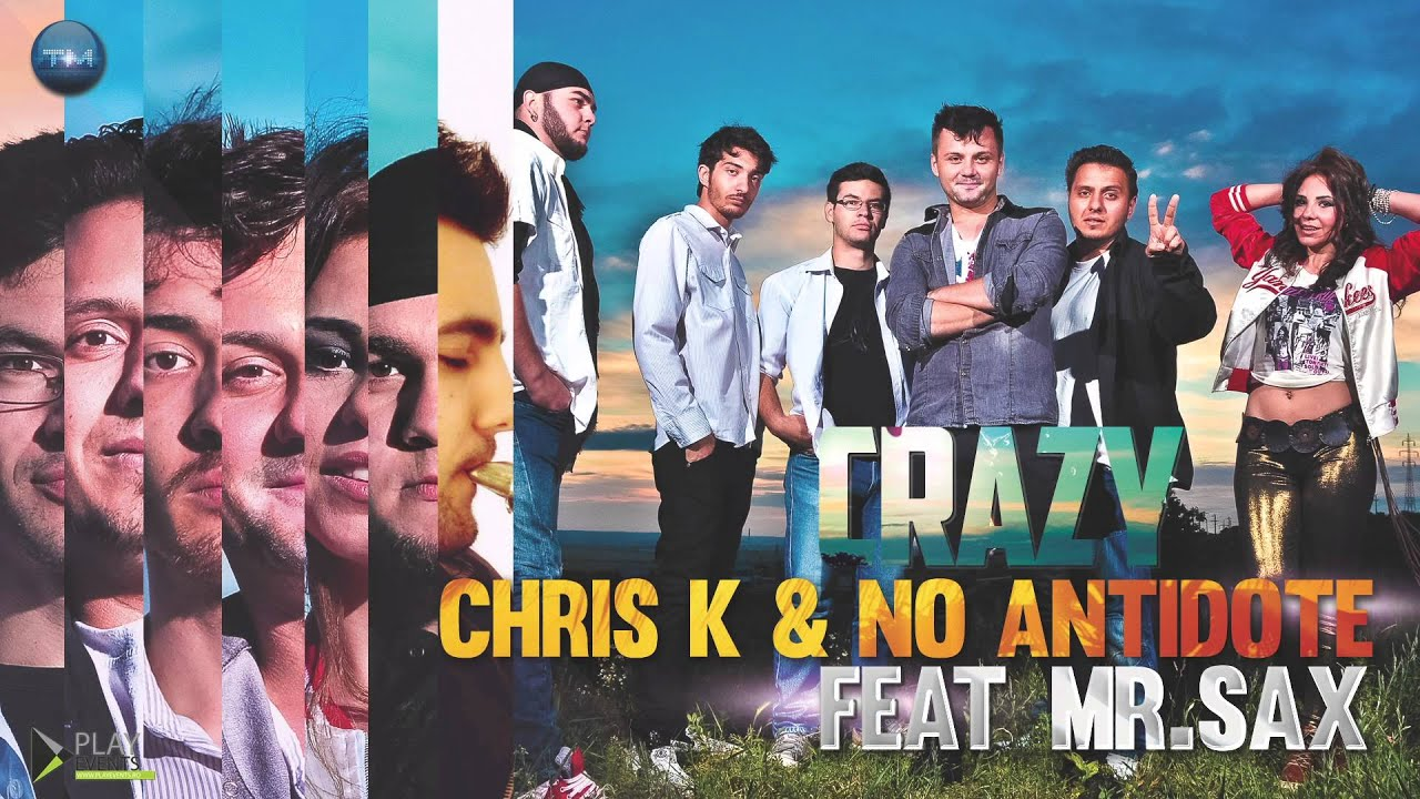 Chris K & No Antidote feat. Mr. Sax - Crazy