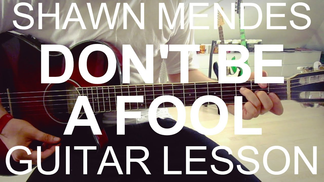 Don T Be A Fool Shawn Mendes Guitar Lesson Tutorial Chords Youtube