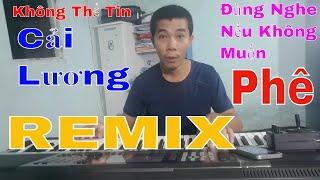 LK Cải Lương Remix Vô Cùng Độc Đáo, DJ Cổ Nhạc Bựa Nhất  Âm Thanh Chuẩn Test Loa