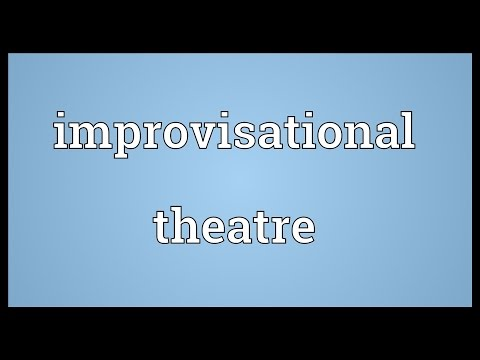 Improvisational theatre Meaning