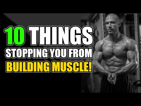 10 Things STOPPING You From BUILDING MUSCLE!