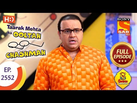 Taarak Mehta Ka Ooltah Chashmah - Ep 2552 - Full Episode - 11th September, 2018