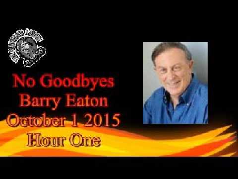 Barry Eaton No Goodbyes on The Hundredth Monkey Radio October 1 2015 Hour One