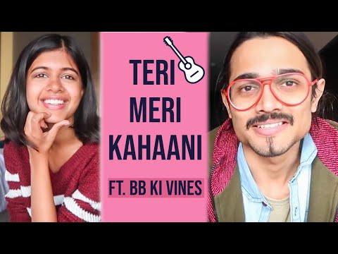 Teri Meri Kahaani Cover with BB Ki Vines | Sejal Kumar