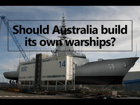 Should Australia build its own naval warships?