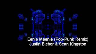 Justin Bieber & Sean Kingston - Eenie Meenie (Pop Punk Remix)
