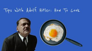 5 Tips With Adolf Hitler: How To Cook (contains swearing)