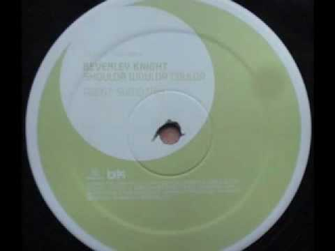 BEVERLEY KNIGHT - SHOULDA WOULDA COULDA - (Agent Sumo Mix)