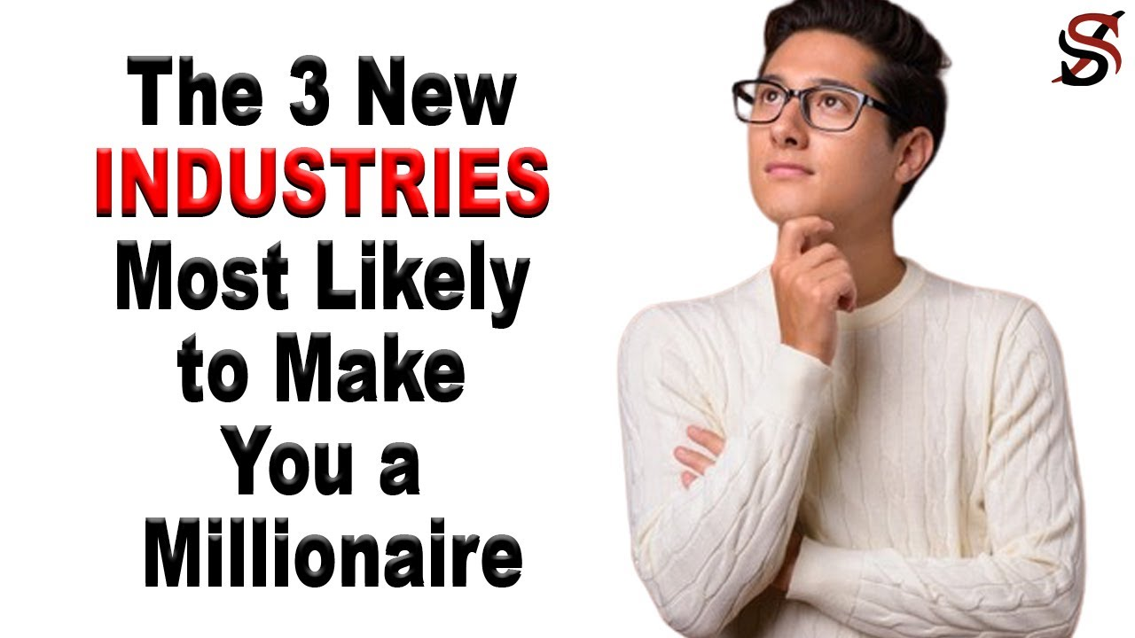 The 3 New Industries Most Likely to Make You a Millionaire