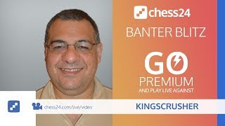 Kingscrusher Banter Blitz Chess – June 24, 2018