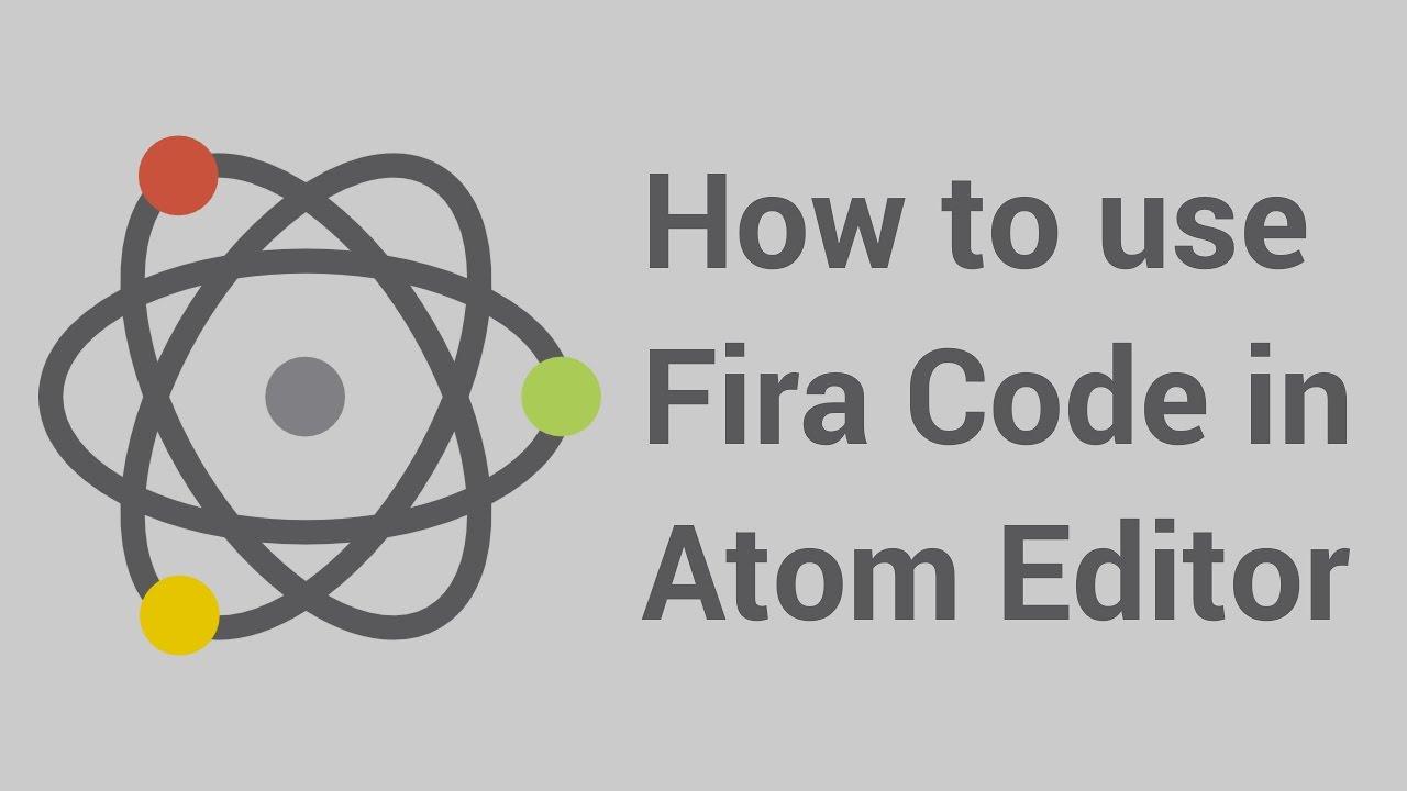 Install Fira Code in Atom Tutorial
