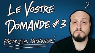 LE VOSTRE DOMANDE #3 - SEMPRE PIU