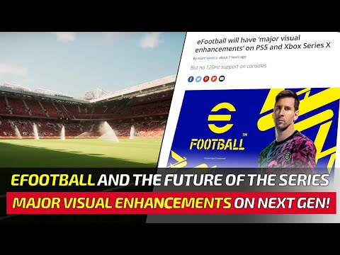 [TTB] EFOOTBALL NEWS ROUNDUP - MAJOR VISUAL ENHANCEMENTS ON NEXT GEN, 4G AND 5G ON MOBILE & MORE!