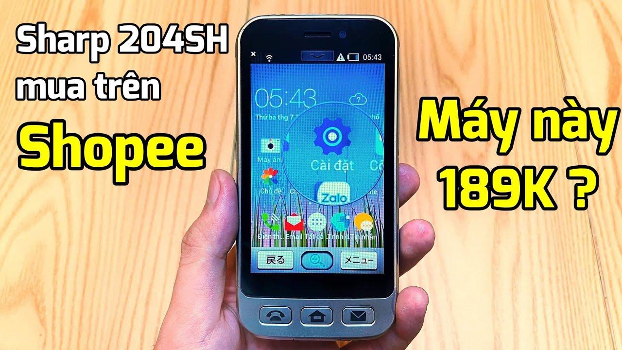 Điện thoại Nhật Sharp 204SH siêu rẻ 189K trên Shopee : Nhìn Giá là biết Chất Lượng như nào ?