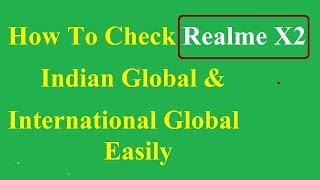 How To Check Realme X2 Indian Global & International Global Version || Realme X2 Global Version Chec
