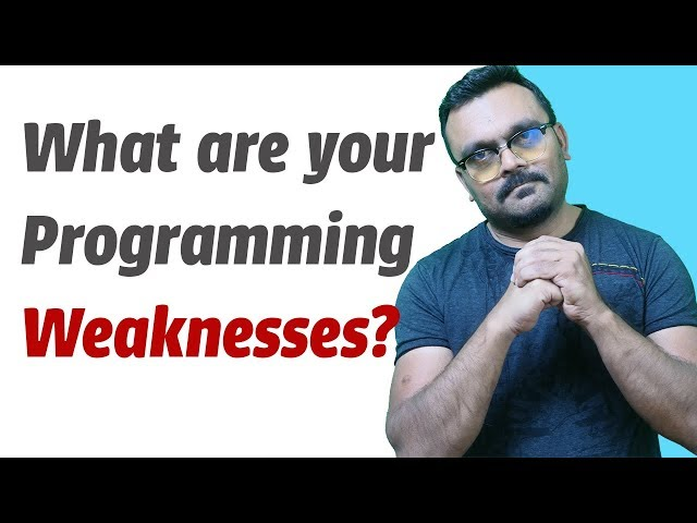 what are your programming weaknesses? Can you improve your coding?