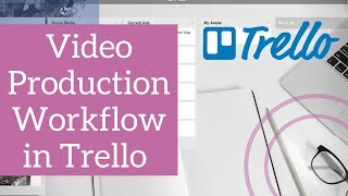Video Production Workflow in Trello - 2018 Tutorial
