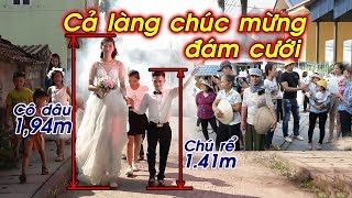 Ông trời khéo se duyên; Cô dâu cao 1m94, chú rể cao 1m41. Cả làng chúc mừng đám cưới