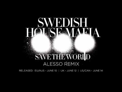 Swedish House Mafia  Save The World Alesso Remix