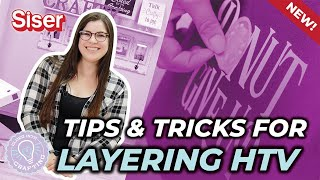Tips and Tricks for Layering Siser HTV