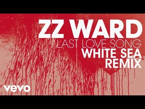 ZZ Ward - Last Love Song (White Sea Remix)(Audio Only)