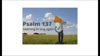 13/09/2020: 'How do we sing the Lord's song?' Psalm 137