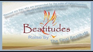 Beatitudes: Raised by The Final Beatitude