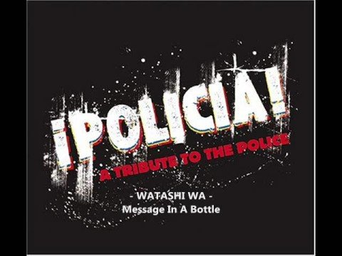 Policia ; Watashi Wa - Message In A Bottle